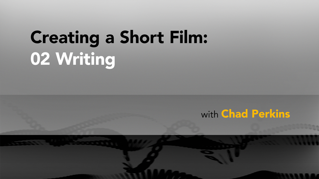 Welcome to this series: Creating a Short Film: 02 Writing