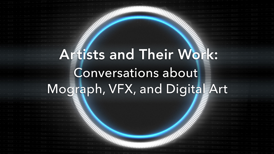 Part 2: Marc Potocnik with Rob Garrott: Artists and Their Work: Conversations about Mograph, VFX, and Digital Art