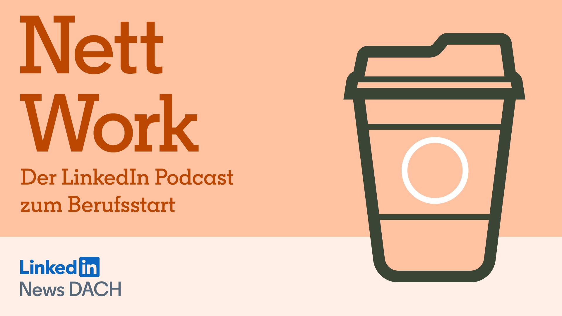 Nett Work: Der LinkedIn Podcast zum Berufsstart