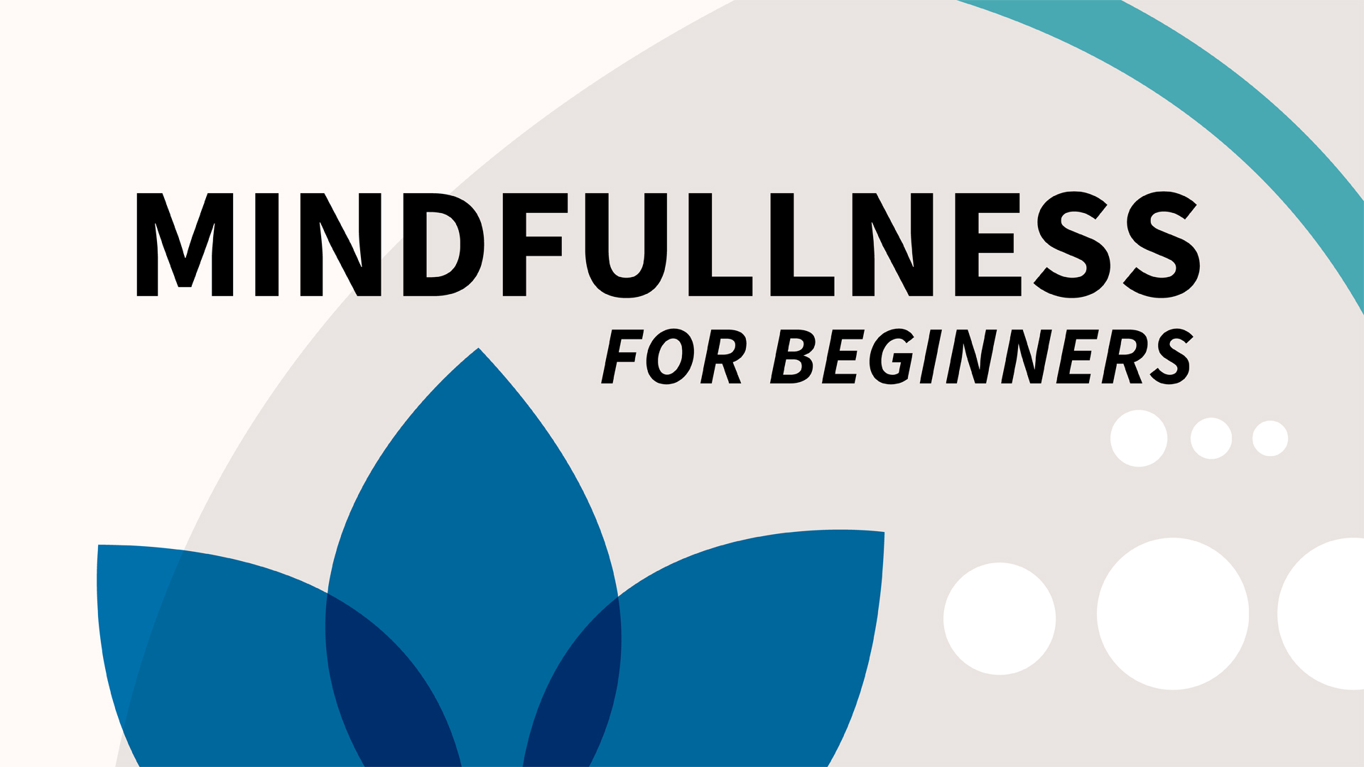 Introduction to session one of mindfulness: Mindfulness for Beginners