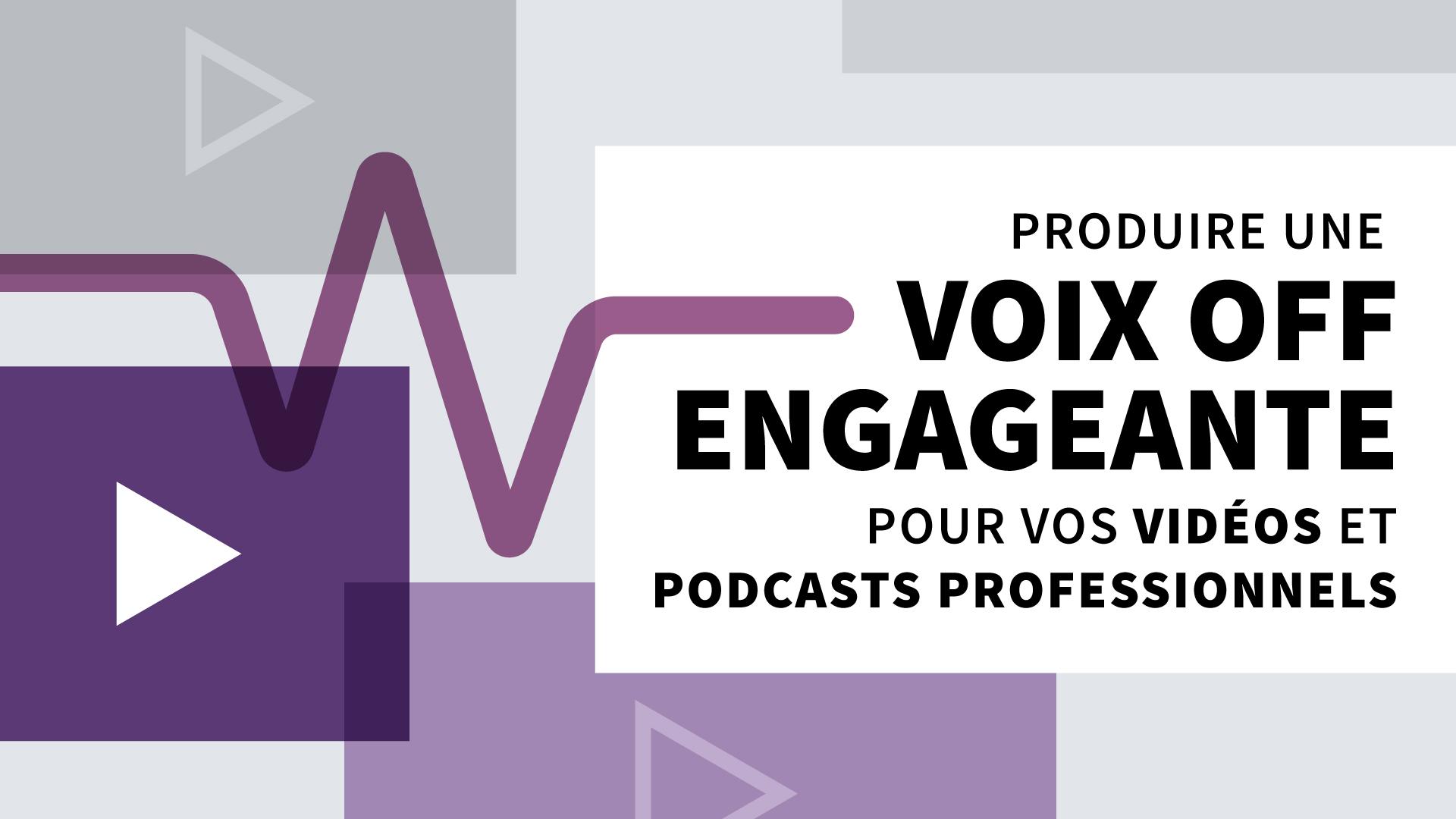Produire une voix off engageante pour vos vidéos et podcasts professionnels