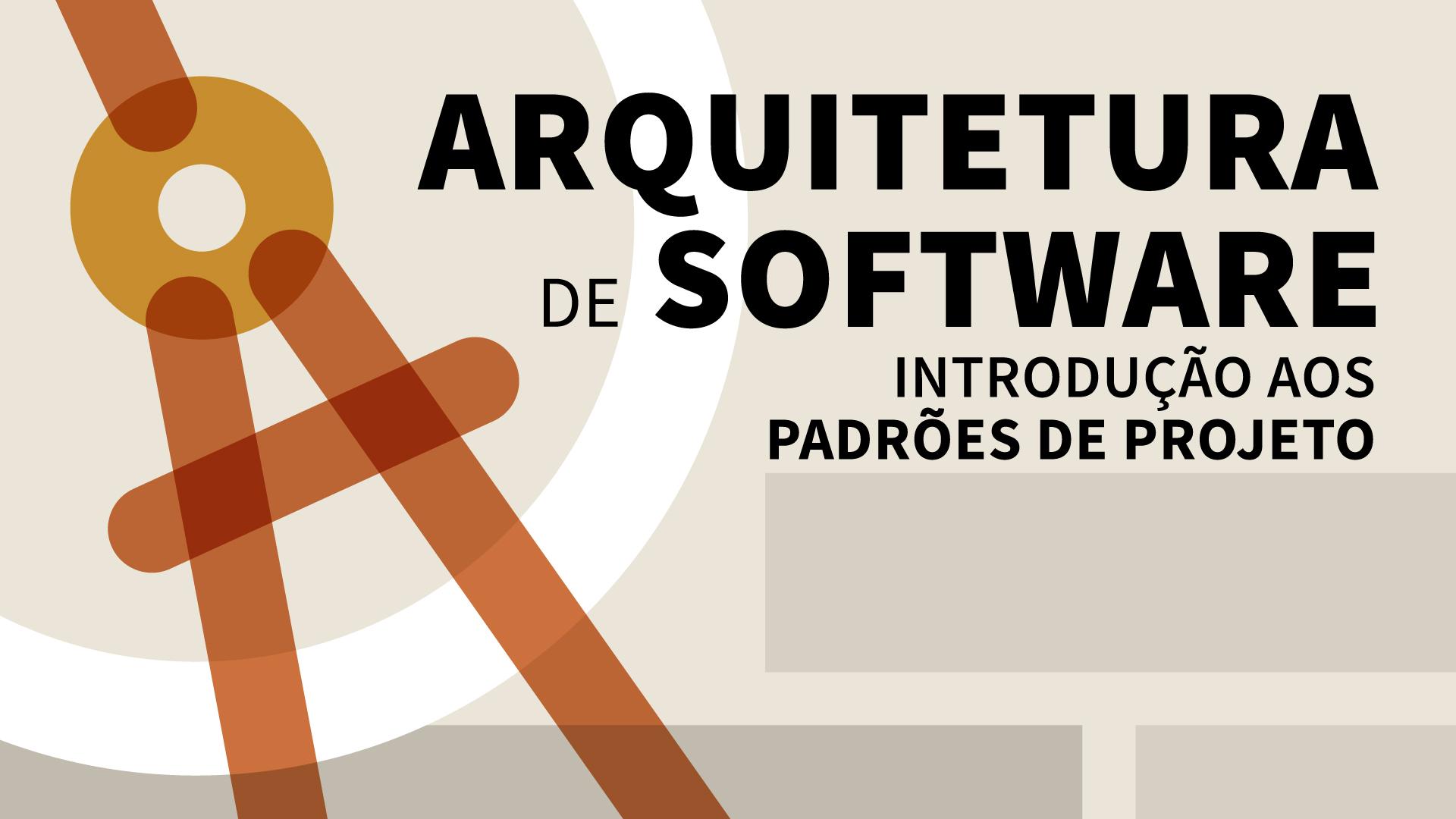 Arquitetura de Software: Introdução aos Padrões de Projeto