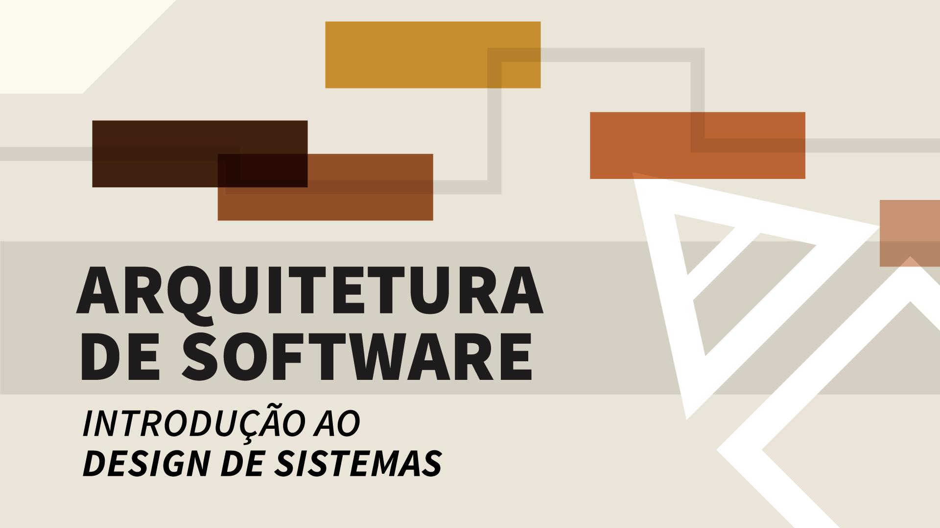 Arquitetura de Software: Introdução ao Design de Sistemas