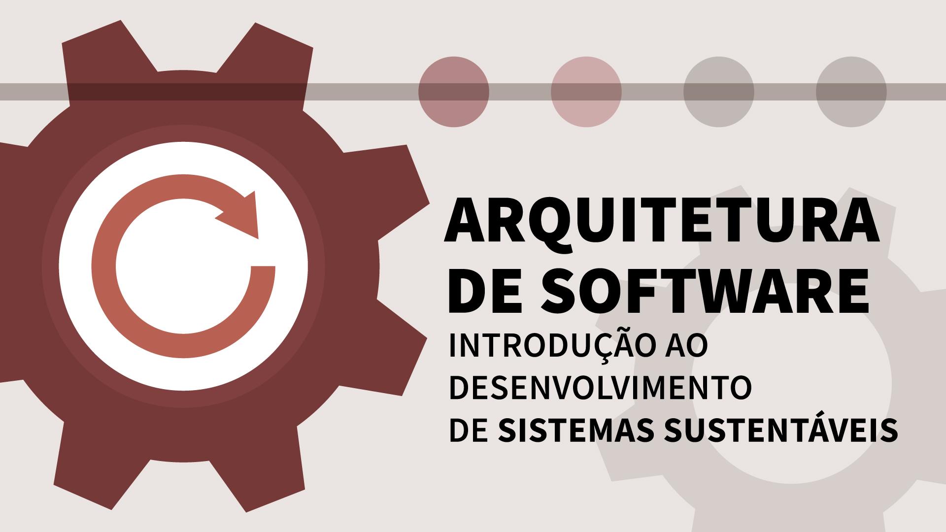 Arquitetura de Software: Introdução ao Desenvolvimento de Sistemas Sustentáveis
