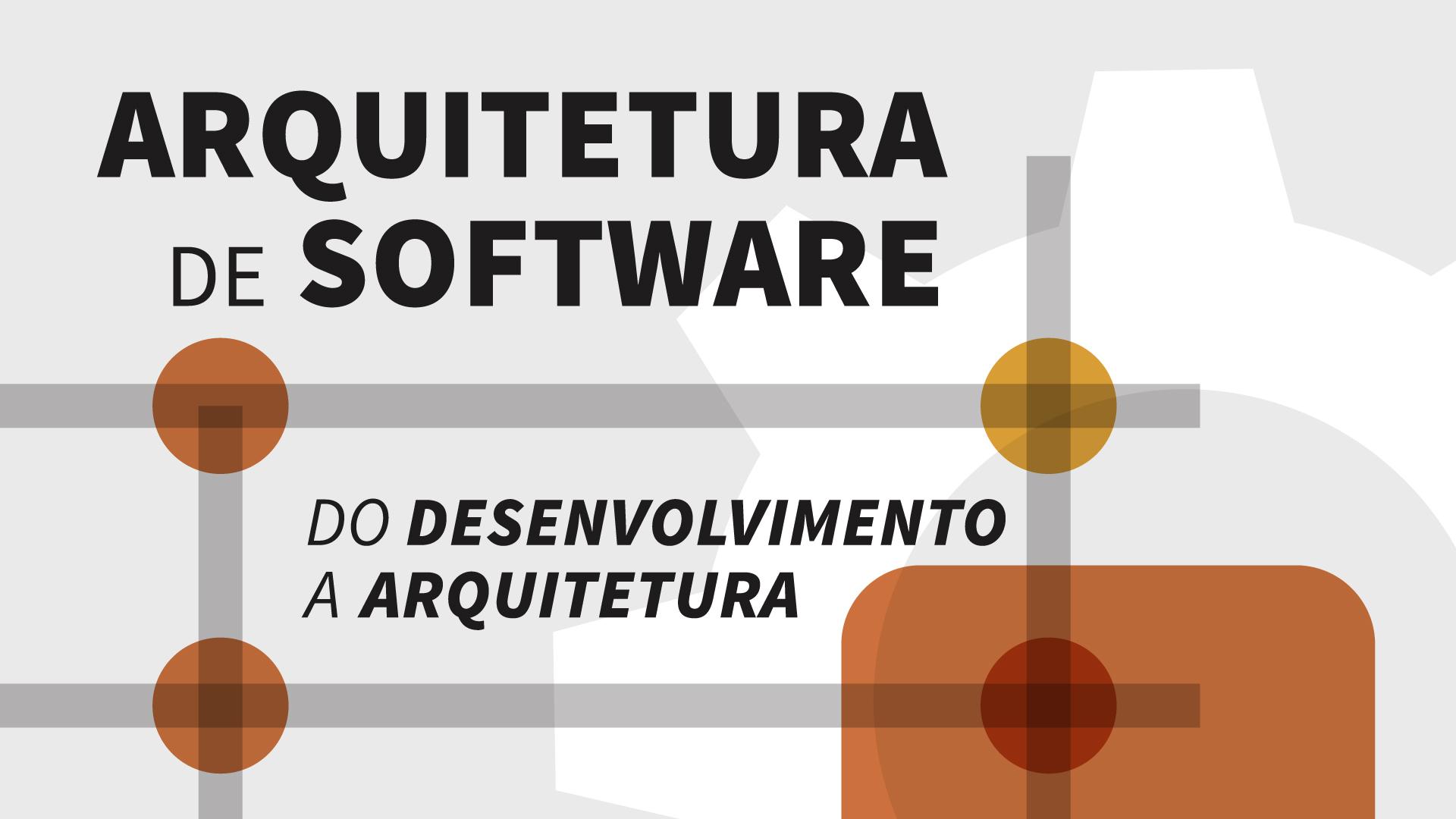 Arquitetura de Software: Transição do Desenvolvimento para a Arquitetura