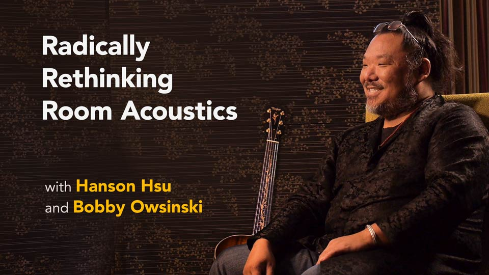 Preview: Hanson Hsu with Bobby Owsinski: Radically Rethinking Room Acoustics