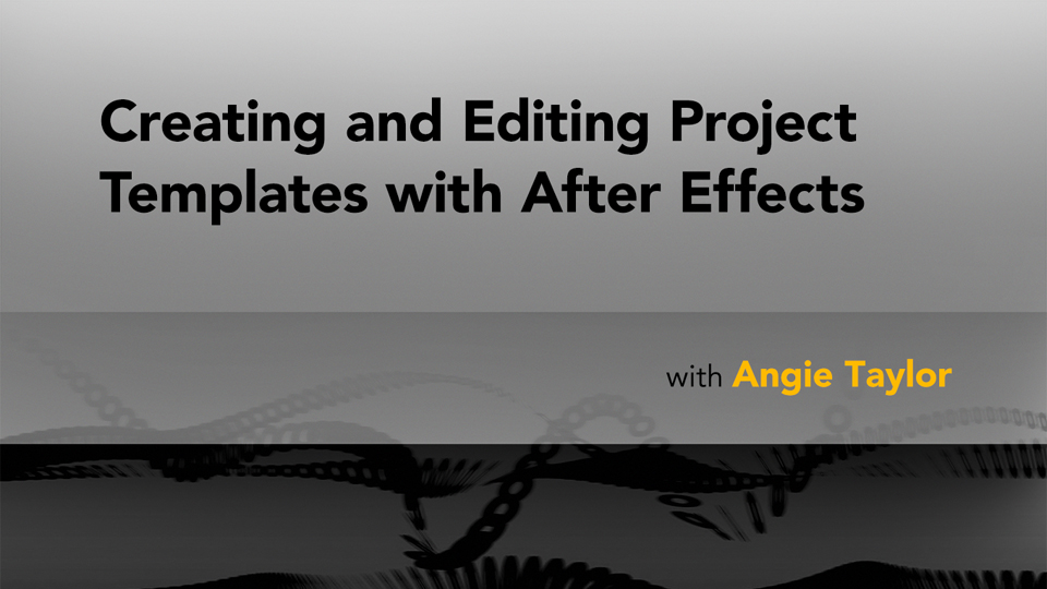 Welcome: After Effects: Creating Project Templates