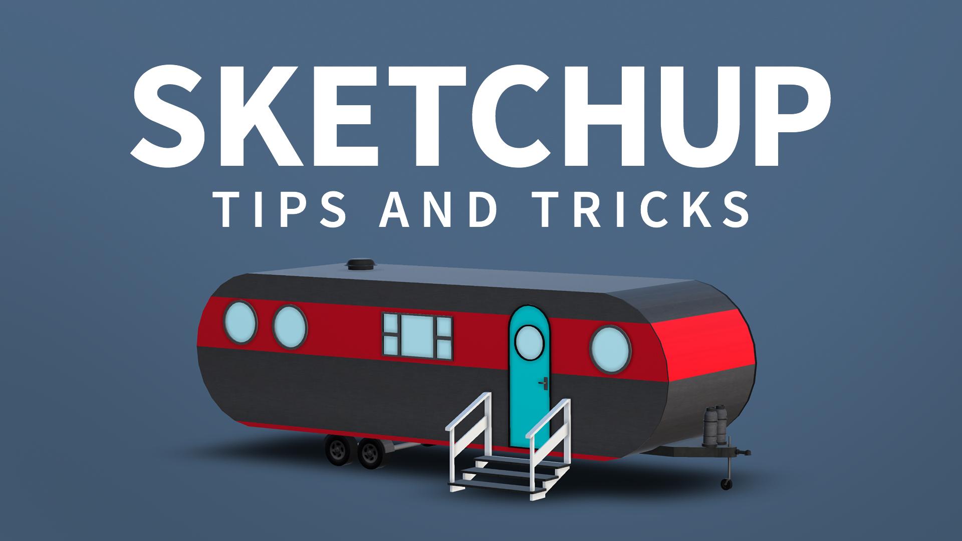 SketchUp: Tips & Tricks