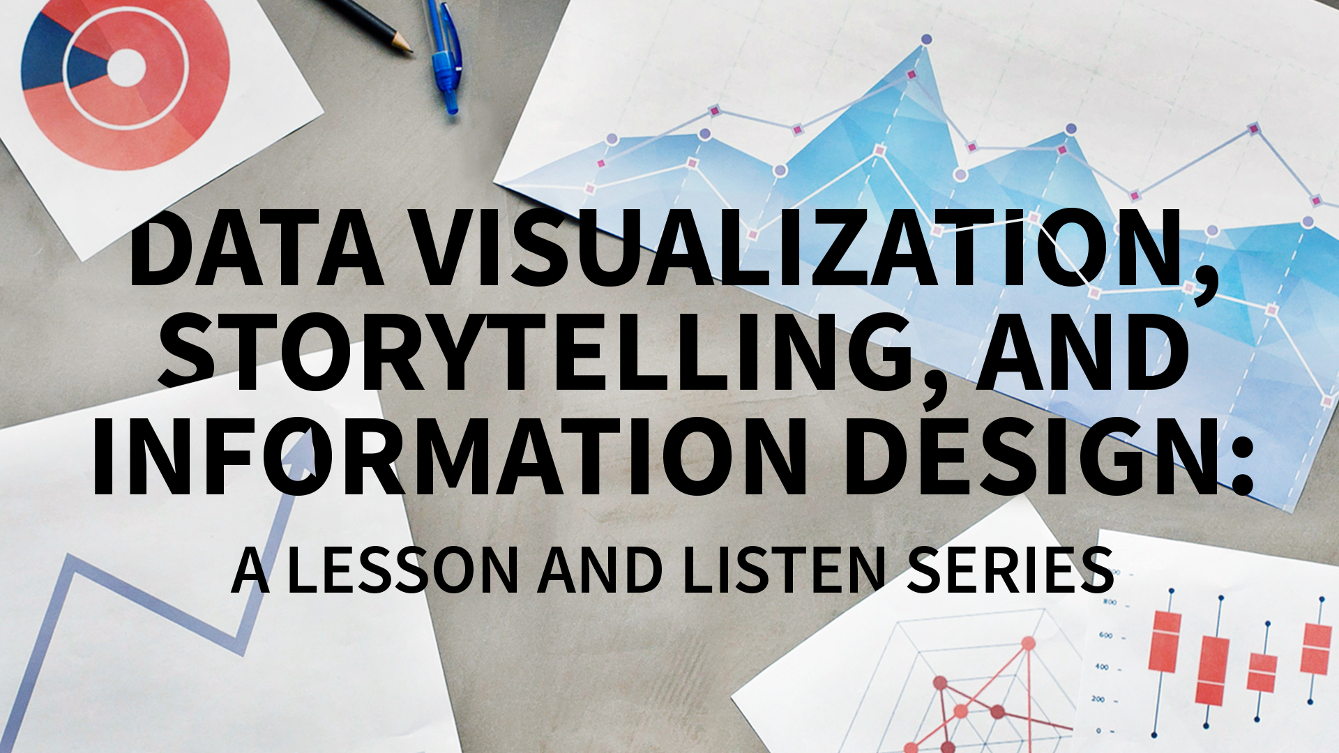 : Data Visualization, Storytelling, and Information Design: A Lesson and Listen Series