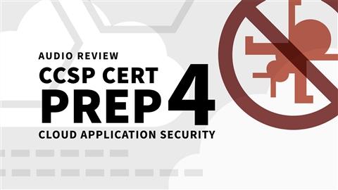 course illustration for CCSP Cert Prep: 4 Cloud Application Security Audio Review
