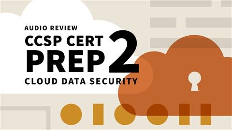 course illustration for CCSP Cert Prep: 2 Cloud Data Security Audio Review