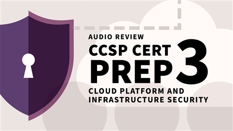 course illustration for CCSP Cert Prep: 3 Cloud Platform and Infrastructure Security Audio Review