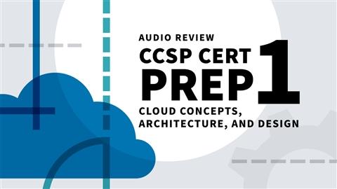 course illustration for CCSP Cert Prep: 1 Cloud Concepts, Architecture, and Design Audio Review