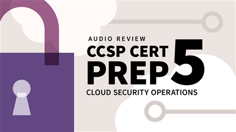 course illustration for CCSP Cert Prep: 5 Cloud Security Operations Audio Review