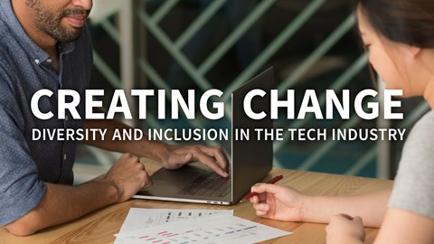 Creating Change: Diversity and Inclusion in the Tech Industry