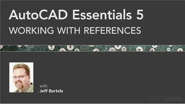 Goodbye: AutoCAD 2013 Essentials: 05 Working with References