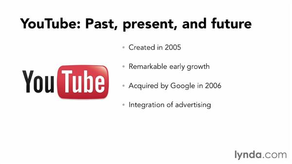 YouTube: Past, present, and future: YouTube Essential Training