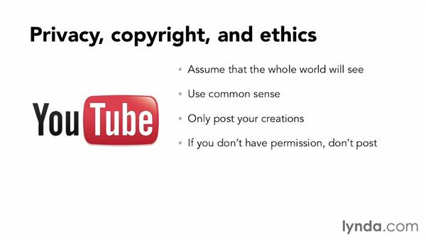 Being aware of privacy, copyright, and ethical issues: YouTube Essential Training