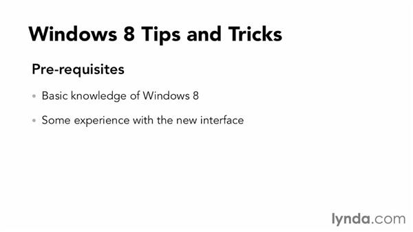 What you should know before starting this course: Windows 8 Tips and Tricks