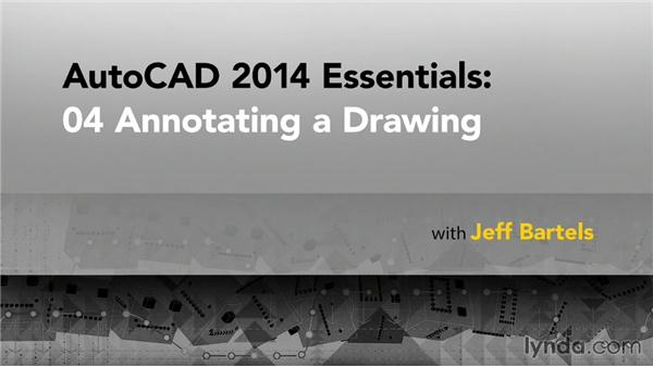 Goodbye: AutoCAD 2014 Essentials: 04 Annotating a Drawing