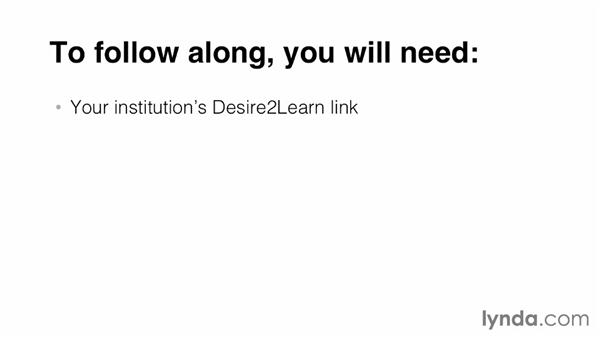 What you need to get started: Up and Running with Desire2Learn