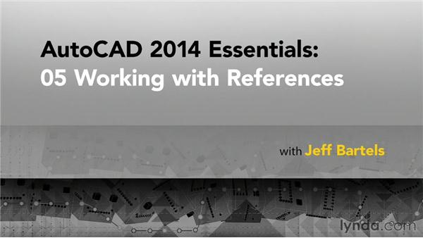 Goodbye: AutoCAD 2014 Essentials: 05 Working with References
