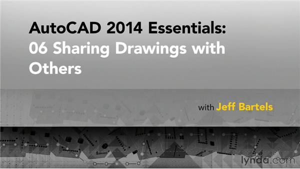 Goodbye: AutoCAD 2014 Essentials: 06 Sharing Drawings with Others