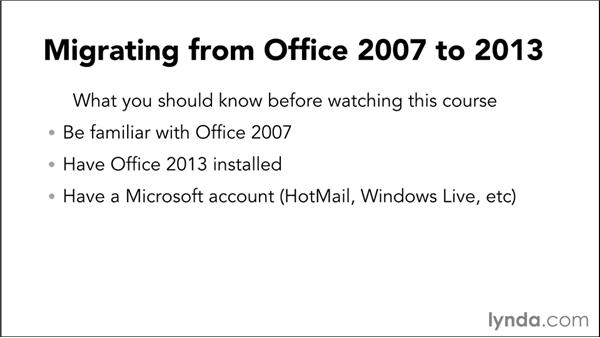 What you should know before watching this course: Migrating from Office 2007 to Office 2013