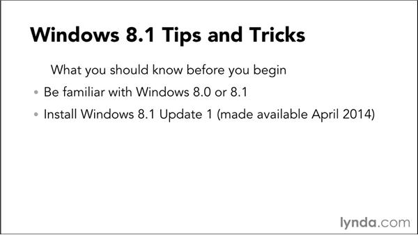 What you should know before starting this course: Windows 8.1 Tips and Tricks