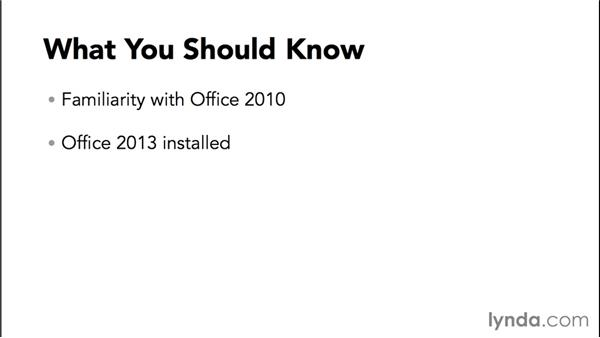 What you should know before watching this course: Migrating from Office 2010 to Office 2013