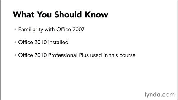 What you should know before watching this course: Migrating from Office 2007 to Office 2010