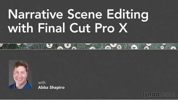 What you need to know about this course: Narrative Scene Editing with Final Cut Pro X v10.1.x