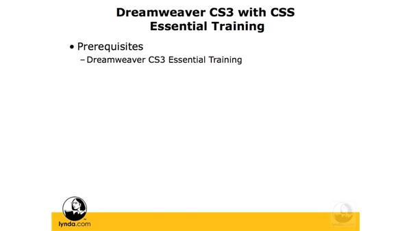 Prerequisites: Dreamweaver CS3 with CSS Essential Training