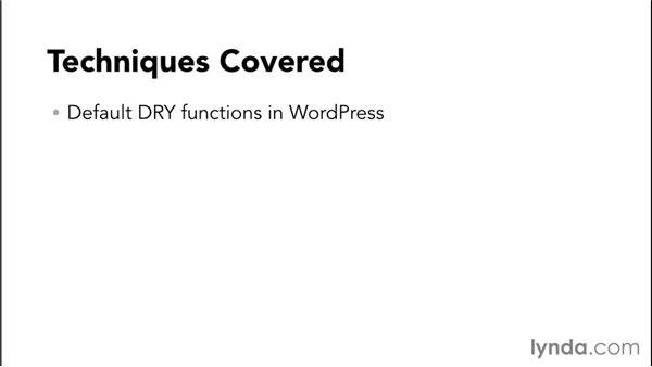 Techniques covered in this course: WordPress Developer Tips: DRY Development