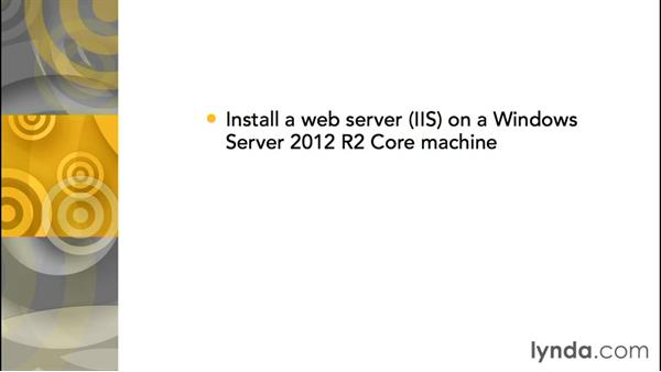 Challenge: Deploying a core web server through PowerShell Remoting: Up and Running with Server Core for Windows Server 2012 R2