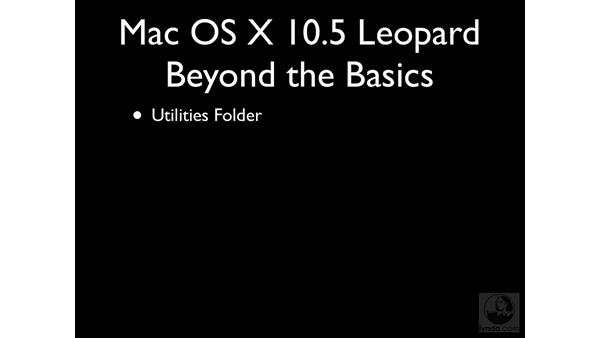 Welcome: Mac OS X 10.5 Leopard Beyond the Basics