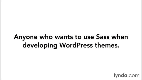 Who is this course for?: WordPress: Developing with Sass and Grunt.js
