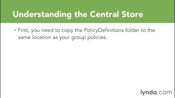 Understanding the Group Policy central store: Creating and Managing Group Policy for Windows Server 2012