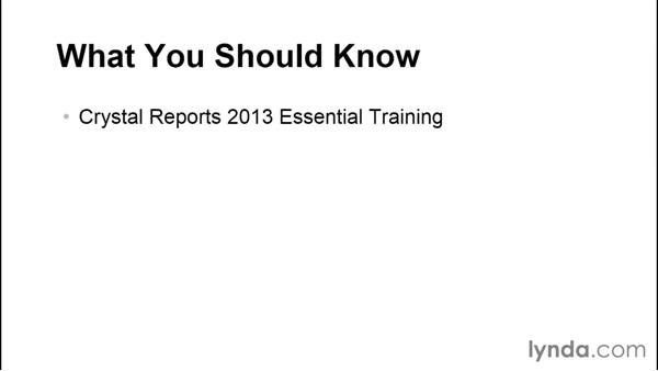What you should know before watching this course: Crystal Reports 2013: Experts and Customizing Reports