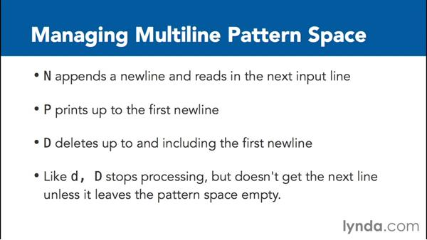 "Managing multi-line pattern space with ""N"", ""D,"" and ""P"": SED Essential Training"