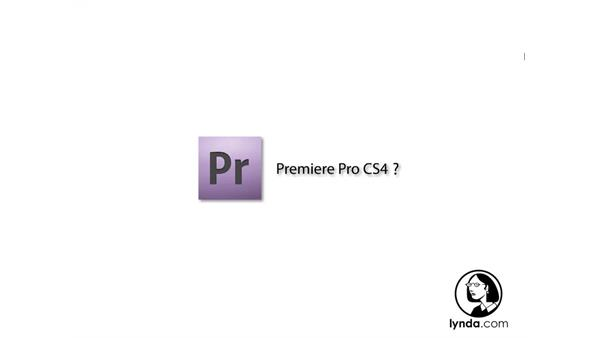 Welcome: Premiere Pro CS4 Getting Started