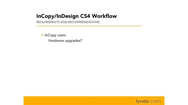 Requirements and recommendations: InCopy CS4 and InDesign CS4 Workflow Essential Training