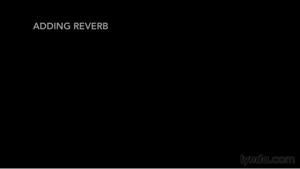 Using reverb: Pro Tools 12 Essential Training
