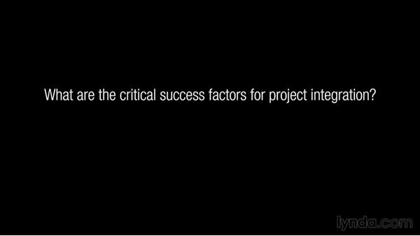 What are the critical success factors for project integration?: Managing Project Integration