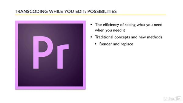 Benefits and possibilities of transcoding while you edit: Premiere Pro Guru: Transcoding Workflows