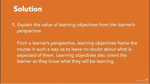 Solution: Explain the value of learning objectives: Write Effective Learning Objectives