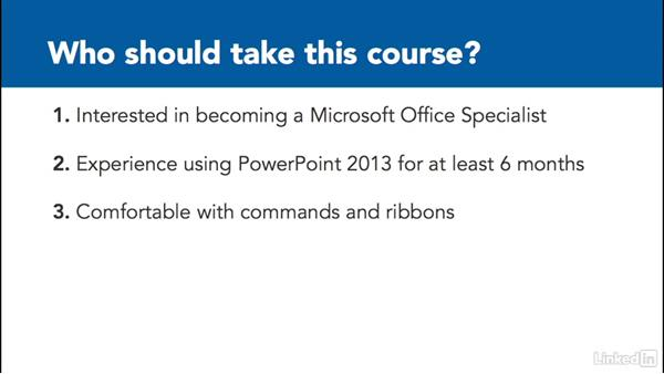 What to know before watching this course: PowerPoint 2013: Prepare for the Microsoft Office Specialist Certification Exam (77-422)