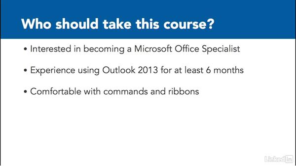 What you should know before watching this course: Outlook 2013: Prepare for the Microsoft Office Specialist Certification Exam (77-423)