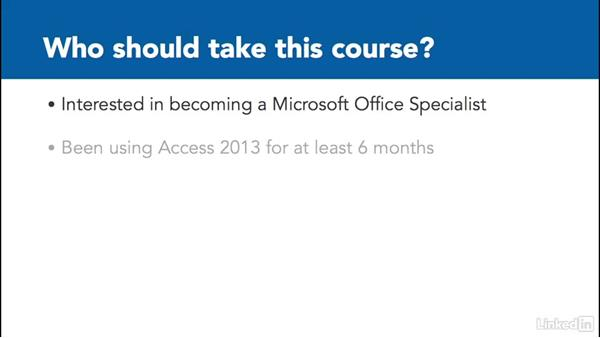 What you should know before watching this course: Access 2013: Prepare for the Microsoft Office Specialist Certification Exam (77-424)