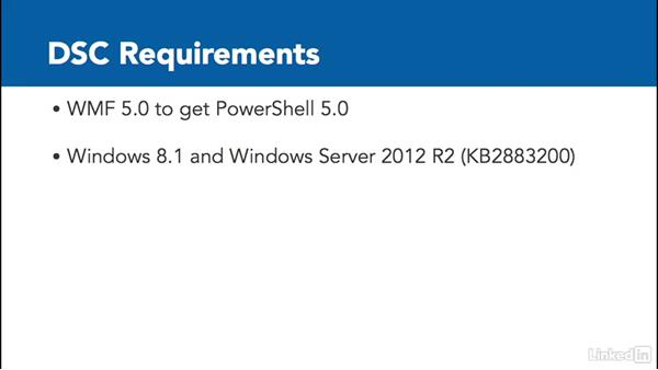 DSC requirements: PowerShell Desired State Configuration Essential Training